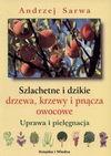 Szlachetne i dzikie drzewa, krzewy i pnącza owocowe : uprawa i pielęgnacja - Andrzej Juliusz Sarwa