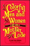 Colorful Men and Women of the Mother Lode - Janet Irene Atkinson, Wendell Dowling