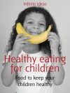 Healthy eating for children: Food to keep your children healthy (52 Brilliant Ideas) - Infinite Ideas, Mandy Francis