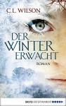 Der Winter erwacht: Roman (Mystral 1) - C.L. Wilson, Anita Nirschl