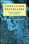 Psychiatric and Alcohol/Drug Addictive Disorders: Current Diagnosis and Treatment - Norman S. Miller