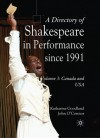 A Directory of Shakespeare in Performance since 1991: Volume 3, USA and Canada - Katharine Goodland, John O'Connor