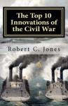 The Top 10 Innovations of the Civil War - Robert C. Jones