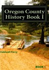 Oregon County History Book I: Preserve Yesterday - Enrich Tomorrow (Volume 2) - Mildred McCormick, Bea Roy, Kathleen Schutt, Reva Baker, Susan Sheets, Maxine Tinsley, Emma Mae Bechtel, Barbara Books, Donna Caruthers, Rosemary Case, Geneva Cline, Carolyn Johnson, Mildred Cornelius, Frances Hull, Justine Johnson, Ramona Kitchen, Betty Minich, Mary Lea