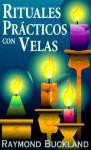 Rituales Practicos Con Velas = Practical Candleburning Rituals - Raymond Buckland, Edgar Rojas