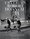 Un certain Robert Doisneau : La Très Périodique histoire d'un photographe racontée par lui-même - Robert Doisneau