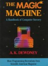 The Magic Machine: A Handbook of Computer Sorcery - A.K. Dewdney