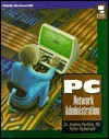 PC Network Administration/Book and Disk (McGraw-Hill Series on Computer Communications) - Andres Fortino, Peter Rybaczyk