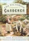 The Victorian Gardener: The Growth of Gardening & the Floral World - Anne Wilkinson