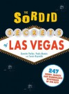 The Sordid Secrets of Las Vegas: Over 500 Seedy, Sleazy, and Scandalous Mysteries of Sin City - Quentin Parker, Paula Munier