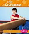 I Am Courageous - Sarah L. Schuette, Gail Saunders-Smith, Madonna Murphy