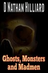 Ghosts, Monsters and Madmen - D. Nathan Hilliard