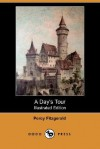 A Day's Tour (Illustrated Edition) (Dodo Press) - Percy Hetherington Fitzgerald