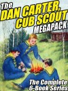 The Dan Carter, Cub Scout Megapack: The Complete 6-Book Series and More - Mildred A. Wirt