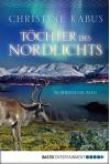 Töchter des Nordlichts: Norwegenroman (Allgemeine Reihe. Bastei Lübbe Taschenbücher) - Christine Kabus