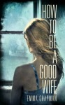 How To Be a Good Wife - Emma Chapman