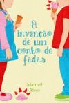 A invenção de um conto de fadas - Manuel Alves