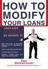 How to Modify Your Loans:And Save Thousands of Dollars by Doing It - Paul Stemborowski
