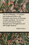 The Art of Shading - A Complete and Graduated Guide to the Principles and Practice of Drawing in Light and Shade - For the Use of Art and Technical Cl - William Mann