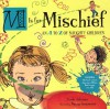 M IS FOR MISCHIEF: An A to Z of Naughty Children - Linda Ashman, Nancy Carpenter