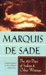 The 120 Days of Sodom and Other Writings - Marquis de Sade, Richard Seaver, Austrin Wainhouse