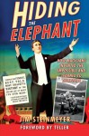 Hiding the Elephant: How Magicians Invented the Impossible and Learned to Disappear - Teller, Jim Steinmeyer