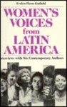 Women's Voices from Latin America: Interviews with Six Contemporary Authors - Evelyn Picon Garfield