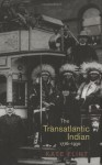 The Transatlantic Indian, 1776-1930 - Kate Flint