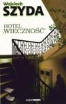 """Hotel """"Wieczność"""" - Wojciech Szyda"""