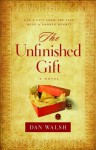 The Unfinished Gift - Dan Walsh
