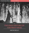 The High History of the Holy Grail (Illustrated) - Charles River Editors, Anonymous Anonymous, Sebastian Evans