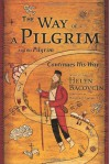 The Way of a Pilgrim and the Pilgrim Continues His Way - Anonymous, Walter J. Ciszek, Helen Bacovcin