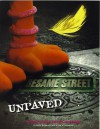 Sesame Street Unpaved: Scripts, Stories, Secrets and Songs - David Borgenicht, David Hughes, Tanya Ross-Hughes