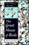 The Great House of Birds: Classic Writings about Birds - John Hay