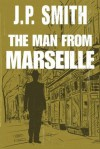 The Man From Marseille - J.P. Smith