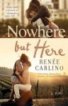 Nowhere But Here: A Novel - Renée Carlino