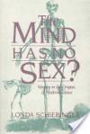 The Mind Has No Sex?: Women in the Origins of Modern Science - Londa Schiebinger