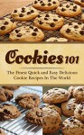 Cookies 101: The Finest Quick and Easy Delicious Cookie Recipes In The World - Britney Brockwell, Cookies, Baking, Recipes, Desserts, Cakes, Cooking, Cookie Bar