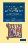 The Chartulary of St John of Pontefract: From the Original Document in the Possession of Godfrey Wentworth, Esq., of Woolley Park - Richard Holmes