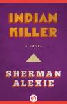 Indian Killer: A Novel - Sherman Alexie