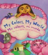 My Colors, My World/Mis colores, mi mundo - Maya Christina Gonzalez