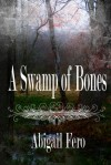 A Swamp of Bones - Abigail Fero