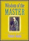 Wisdom of the Master: The Spiritual Teachings of 'Abdu'l-Baha - Abdu'l-Bahá