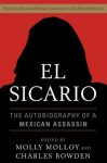 El Sicario: The Autobiography of a Mexican Assassin - Molly Molloy, Charles Bowden