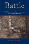 Battle: The Nature and Consequences of Civil War Combat - Kent Gramm, Alan T. Nolan, Paul Fussell, Bruce A. Evans, Eric T Dean, Scott Hartwig