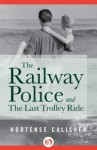 The Railway Police and The Last Trolley Ride - Hortense Calisher