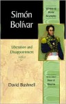Simon Bolivar: Liberation and Disappointment - David Bushnell, Peter N. Stearns