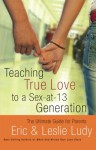 Teaching True Love to a Sex-at-13 Generation - Eric Ludy, Leslie Ludy