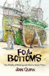 Foul Bottoms: The Pitfalls Of Boating And How To Enjoy Them - John Quirk
