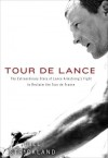 Tour de Lance: The Extraordinary Story of Lance Armstrong's Fight to Reclaim the Tour de France - Bill Strickland